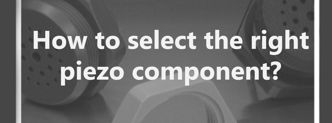 How to Select the Right Piezo Component